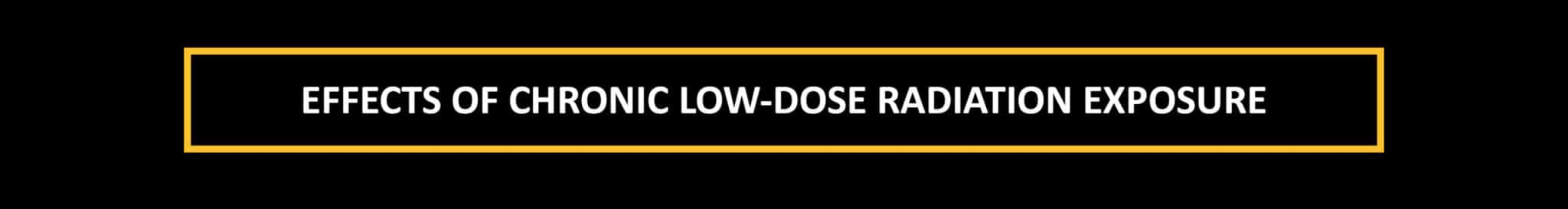 Effects of low dose radiation exposure